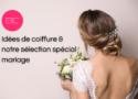 idées de coiffure et sélection spécial mariage