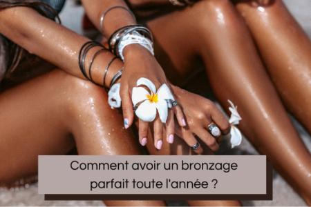 Conseil bronzage - Comment avoir un bronzage parfait toute l'année ?